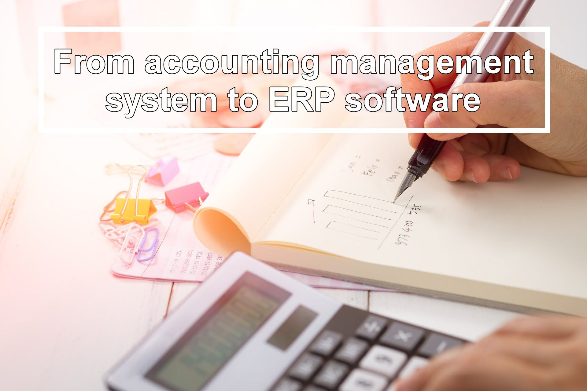 From accounting management system to ERP software
